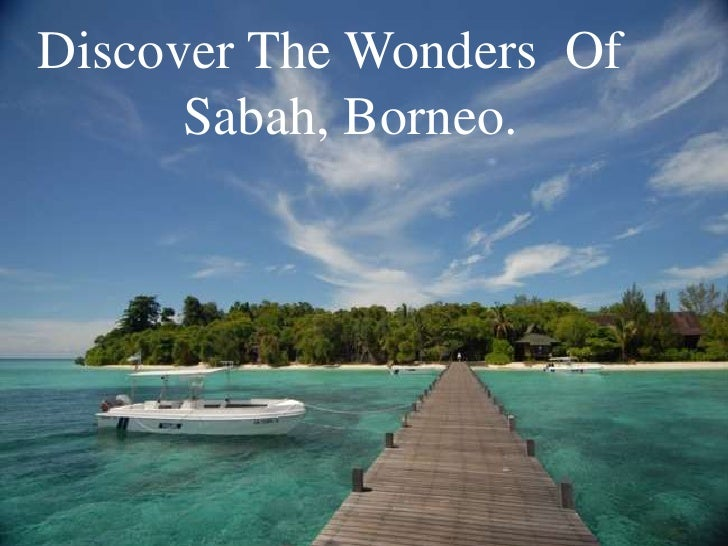 Discover The Wonders Of      Sabah, Borneo.