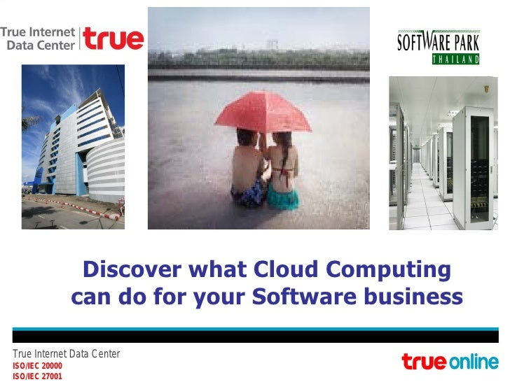 Discover what Cloud Computing                can do for your Software businessTrue Internet Data CenterISO/IEC 20000ISO/IE...