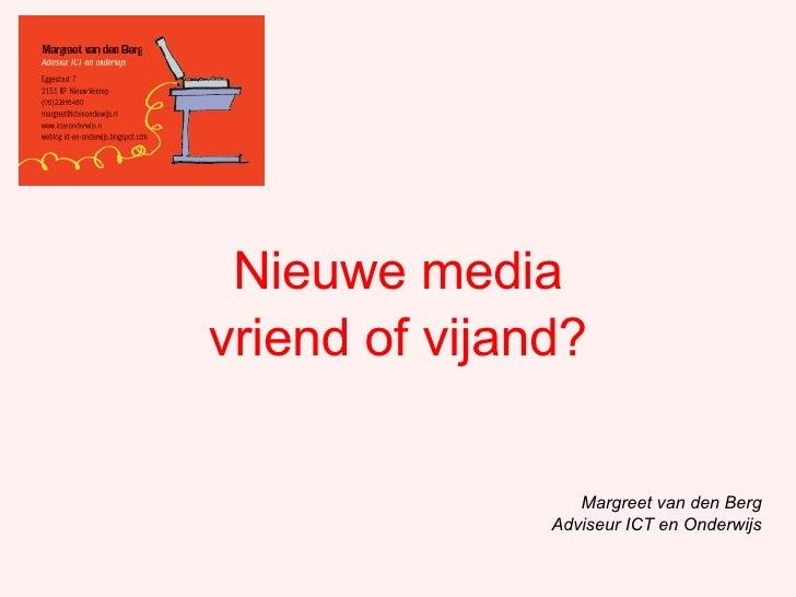 Nieuwe media  <ul><li>vriend of vijand? </li></ul>Margreet van den Berg Adviseur ICT en Onderwijs