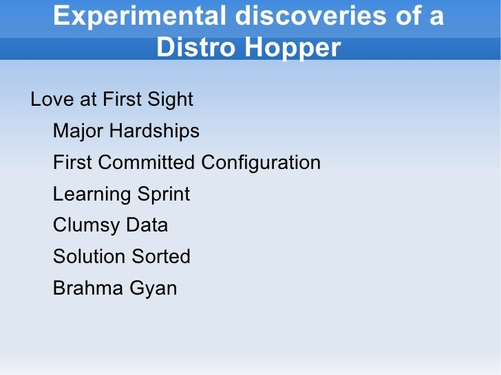 Experimental discoveries of a Distro Hopper <ul>Love at First Sight </ul>Major Hardships First Committed Configuration Lea...