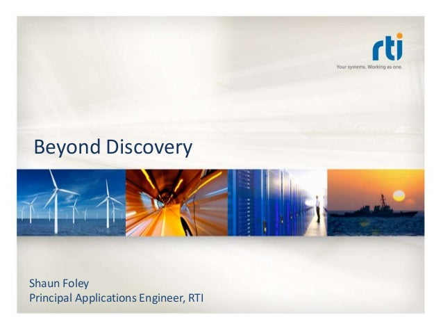 Beyond Discovery  Shaun Foley  Principal Applications Engineer, RTI