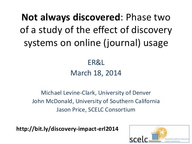 Not always discovered: Phase two of a study of the effect of discovery systems on online (journal) usage ER&L March 18, 20...