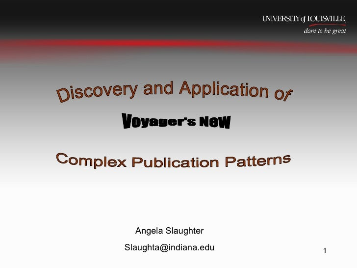 05/28/09 Angela Slaughter [email_address] Discovery and Application of  Voyager's New  Complex Publication Patterns