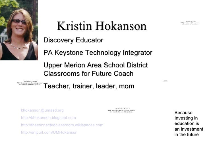 Kristin Hokanson Because Investing in education is an investment in the future Discovery Educator PA Keystone Technology I...