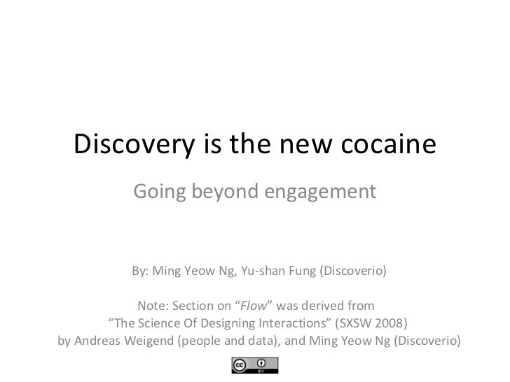 "Discovery is the new cocaine Going beyond engagement By: Ming Yeow Ng, Yu-shan Fung (Discoverio) Note: Section on "" Flow ""..."