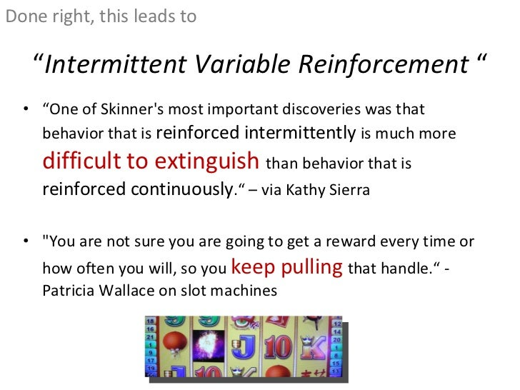 """"""" Intermittent Variable Reinforcement  """" <ul><li>"""" One of Skinner's most important discoveries was that behavior that is  ..."""