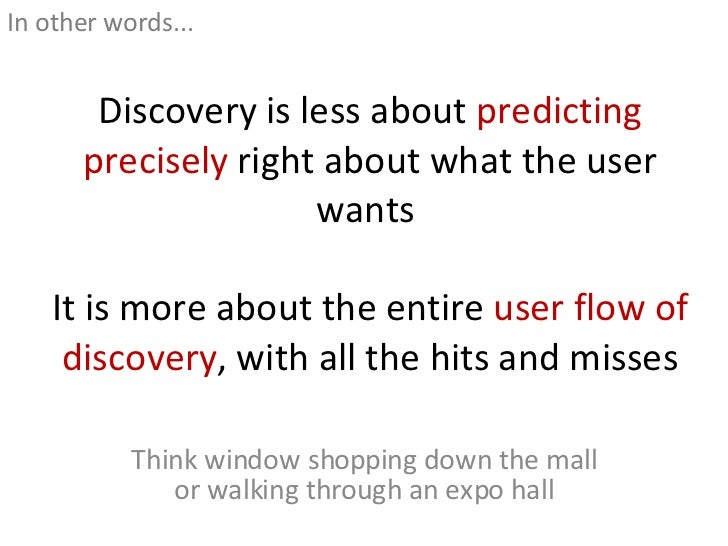 Discovery is less about  predicting precisely  right about what the user wants  It is more about the entire  user flow of ...
