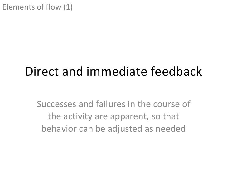 Direct and immediate feedback Successes and failures in the course of the activity are apparent, so that behavior can be a...