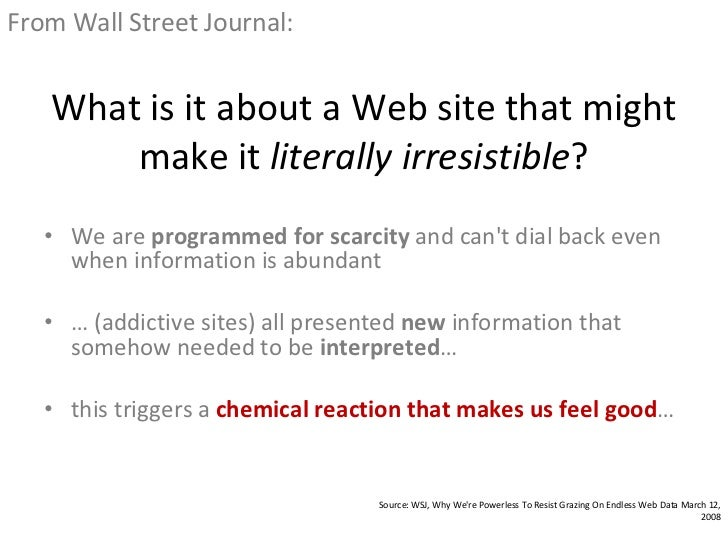 What is it about a Web site that might make it  literally irresistible ? <ul><li>We are  programmed for scarcity  and can'...