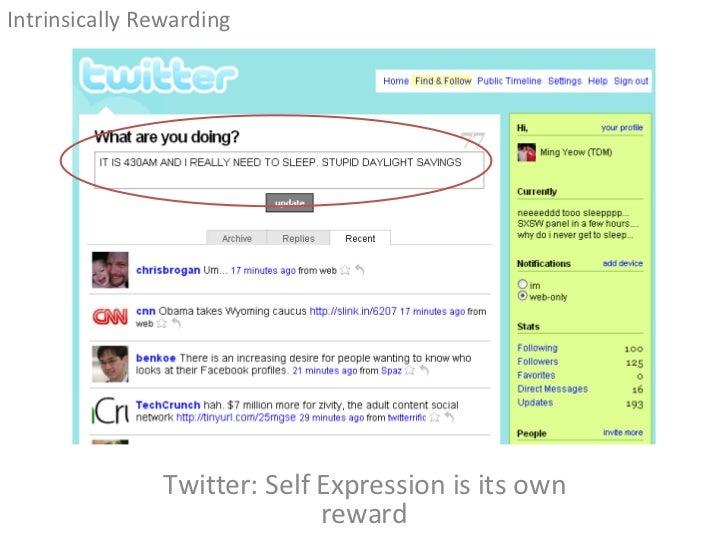 Twitter: Self Expression is its own reward <ul><li>Intrinsically Rewarding </li></ul>
