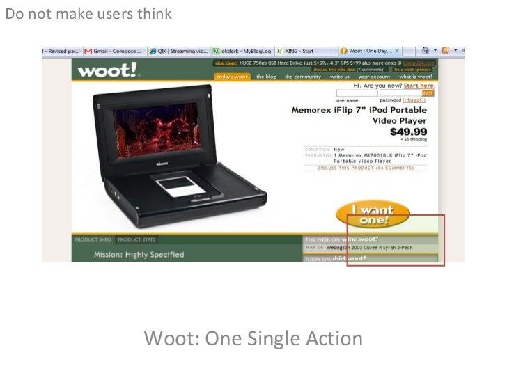 Woot: One Single Action <ul><li>Do not make users think </li></ul>
