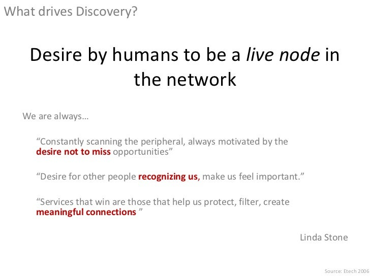 """Desire by humans to be a  live node  in the network <ul><li>We are always… </li></ul><ul><li>"""" Constantly scanning the per..."""