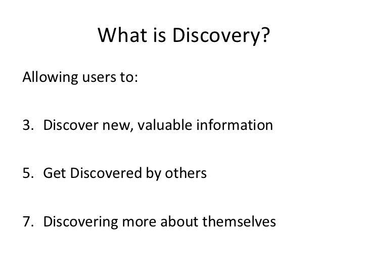 What is Discovery? <ul><li>Allowing users to: </li></ul><ul><li>Discover new, valuable information </li></ul><ul><li>Get D...