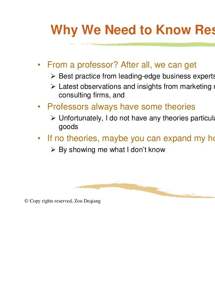 Why We Need to Know Research     • From a professor? After all, we can get            Best practice from leading-edge bus...