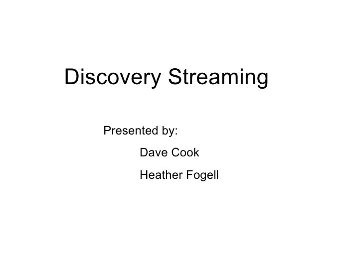 Discovery Streaming Presented by: Dave Cook Heather Fogell