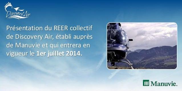 Présentation du REER collectif de Discovery Air, établi auprès de Manuvie et qui entrera en vigueur le 1er juillet 2014.
