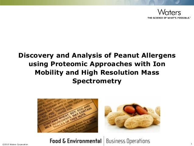 ©2015 Waters Corporation 1 Discovery and Analysis of Peanut Allergens using Proteomic Approaches with Ion Mobility and Hig...
