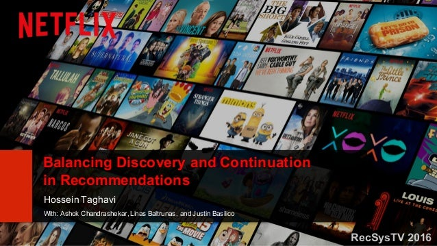 Hossein Taghavi With: Ashok Chandrashekar, Linas Baltrunas, and Justin Basilico Balancing Discovery and Continuation in Re...