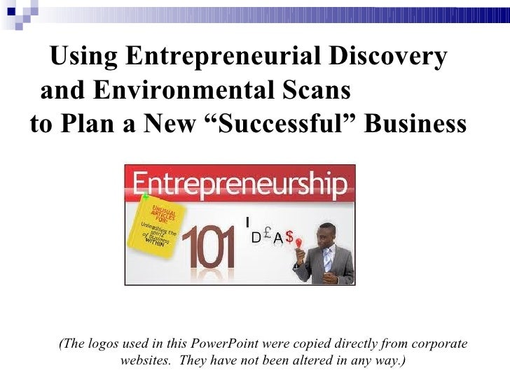 """Using Entrepreneurial Discovery and Environmental Scansto Plan a New """"Successful"""" Business  (The logos used in this PowerP..."""