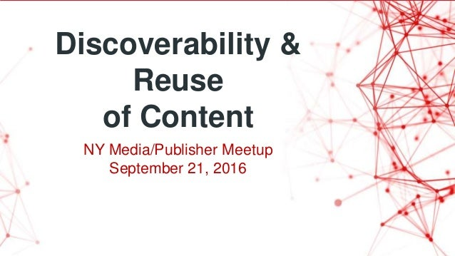 Discoverability & Reuse of Content NY Media/Publisher Meetup September 21, 2016
