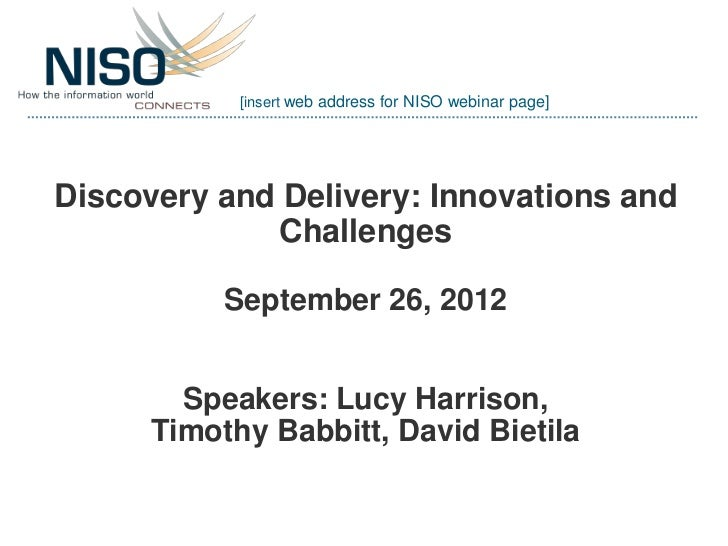 [insert web address for NISO webinar page]Discovery and Delivery: Innovations and             Challenges           Septemb...