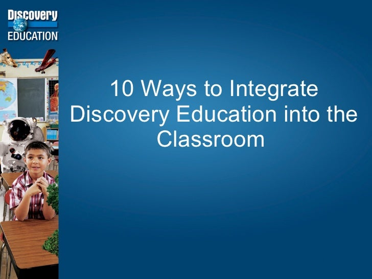 10 Ways to Integrate Discovery Education into the Classroom