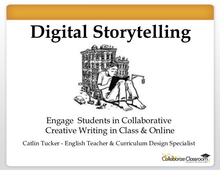Digital Storytelling Engage  Students in Collaborative  Creative Writing in Class & Online Catlin Tucker - English Teacher...
