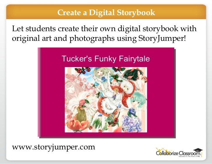 Let students create their own digital storybook with original art and photographs using StoryJumper! www.storyjumper.com C...