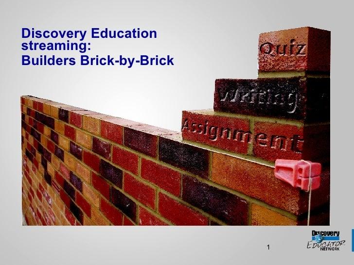 <ul><li>Discovery Education streaming: </li></ul><ul><li>Builders Brick-by-Brick </li></ul>