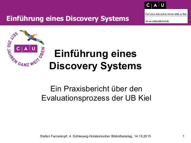 Stefan Farrenkopf, 4. Schleswig-Holsteinischer Bibliothekstag, 14.10.2015 1 Einführung eines Discovery Systems Einführung ...