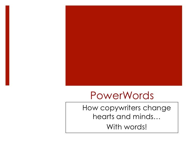 PowerWordsHow copywriters change  hearts and minds…     With words!