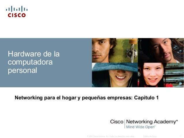 © 2007 Cisco Systems, Inc. Todos los derechos reservados. Público de Cisco 1 Hardware de la computadora personal Networkin...