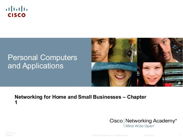 © 2007 Cisco Systems, Inc. All rights reserved. Cisco Public ITE PC v4.0 Chapter 1 1 Personal Computers and Applications N...