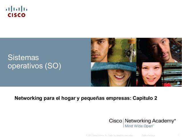 © 2007 Cisco Systems, Inc. Todos los derechos reservados. Público de Cisco 1 Sistemas operativos (SO) Networking para el h...