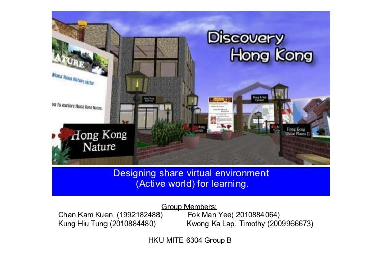 Designing share virtual environment  (Active world) for learning. Group Members:     Chan Kam Kuen (1992182488)...