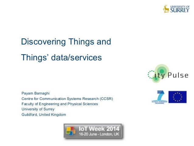 Discovering Things and Things' data/services 1 Payam Barnaghi Centre for Communication Systems Research (CCSR) Faculty of ...