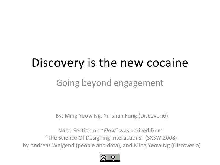 """Discovery is the new cocaine Going beyond engagement By: Ming Yeow Ng, Yu-shan Fung (Discoverio) Note: Section on """"Flow"""" w..."""