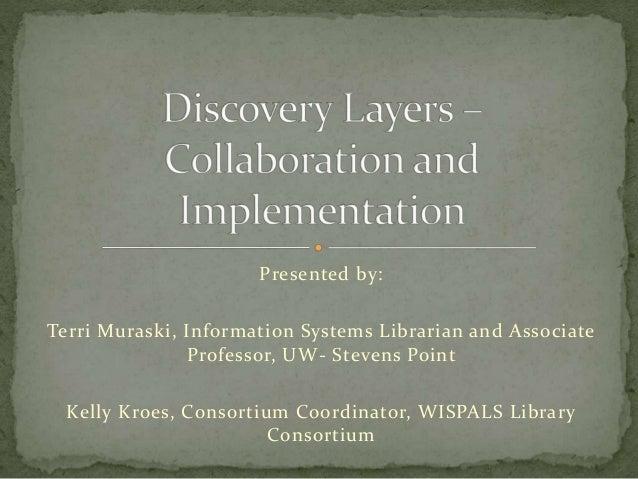 Presented by: Terri Muraski, Information Systems Librarian and Associate Professor, UW- Stevens Point Kelly Kroes, Consort...