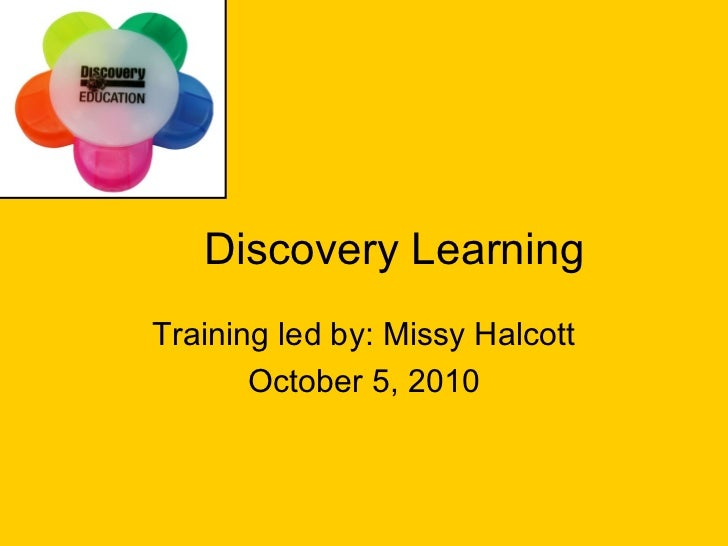 Discovery LearningTraining led by: Missy Halcott       October 5, 2010