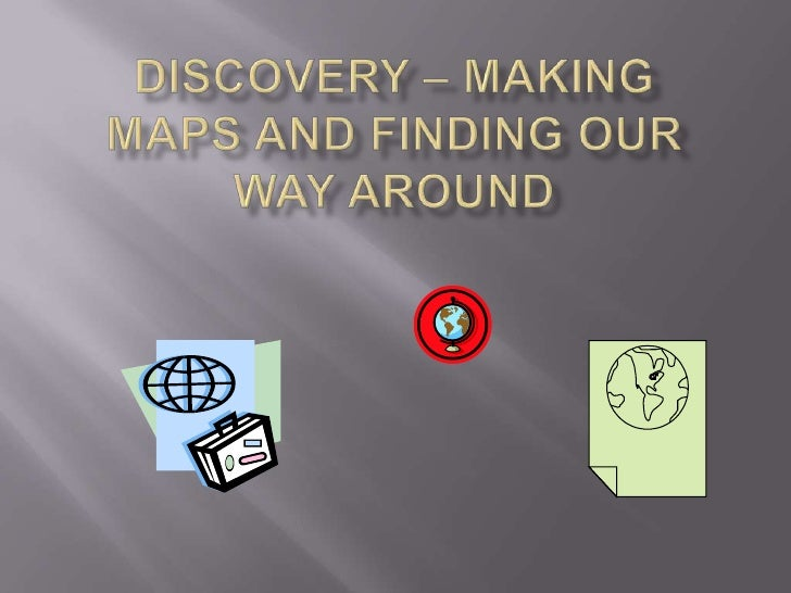 Discovery – making maps and finding our way around<br />