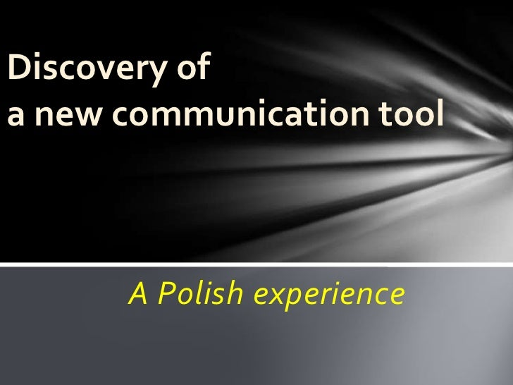 Discovery of a new communication tool<br />A Polishexperience<br />