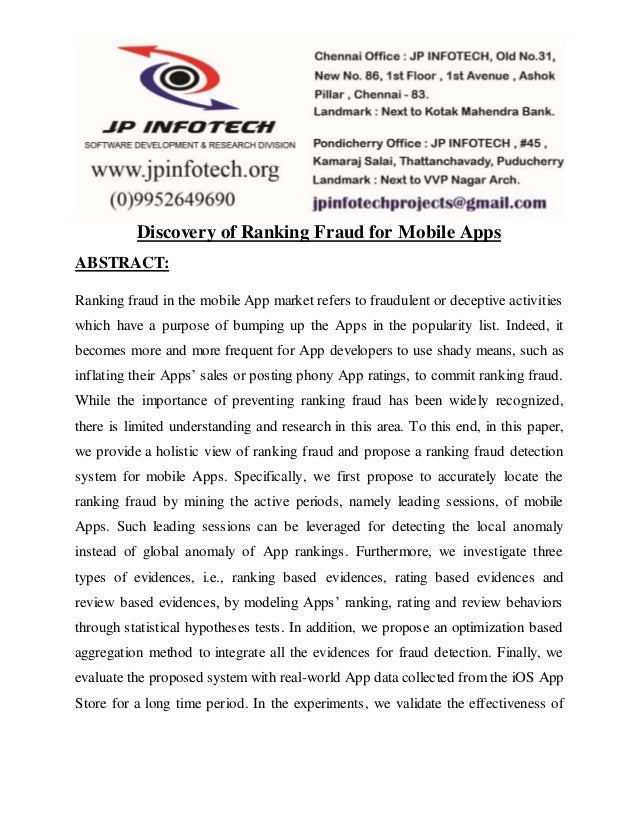 Discovery of Ranking Fraud for Mobile Apps ABSTRACT: Ranking fraud in the mobile App market refers to fraudulent or decept...