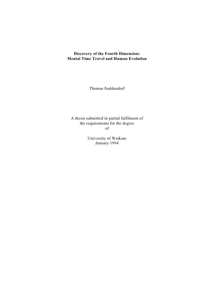 Discovery of the Fourth Dimension: Mental Time Travel and Human Evolution                Thomas Suddendorf      A thesis s...