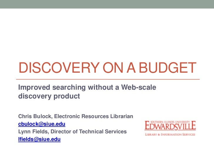 DISCOVERY ON A BUDGETImproved searching without a Web-scalediscovery productChris Bulock, Electronic Resources Librariancb...