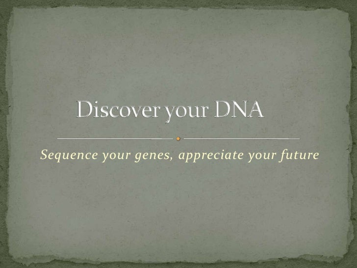 Sequence your genes, appreciate your future