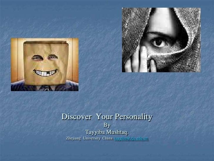 Discover Your Personality                  By           Tayyiba Mushtaq. Zhejiang University China. tayyiba@zju.edu.cn