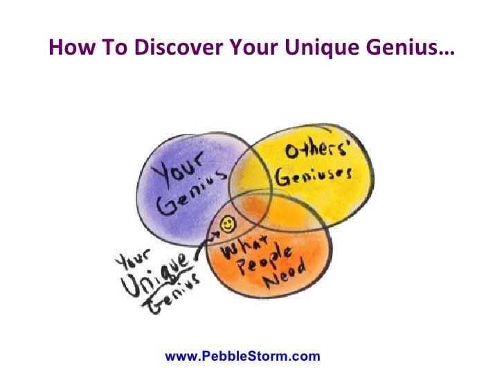 About PebbleStorm & UNIQUE GENIUS™ <ul><li>www.PebbleStorm.com/UniqueGenius </li></ul><ul><li>Unique Genius™ Workshops </l...
