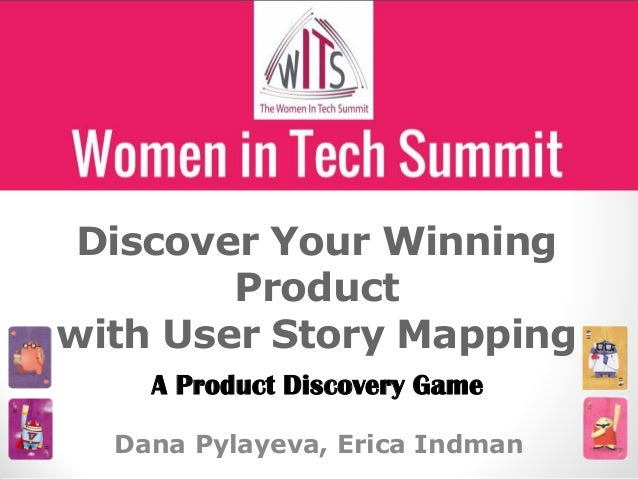 Dana Pylayeva, Erica Indman Discover Your Winning Product with User Story Mapping A Product Discovery Game