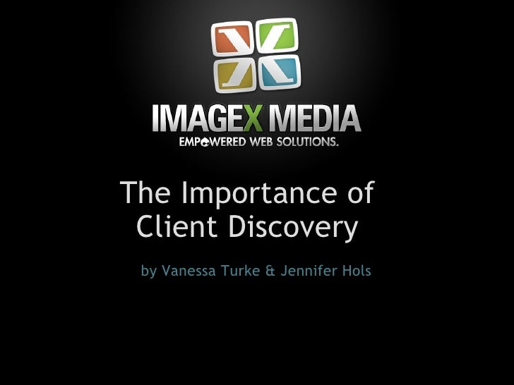 by Vanessa Turke & Jennifer Hols The Importance of  Client Discovery