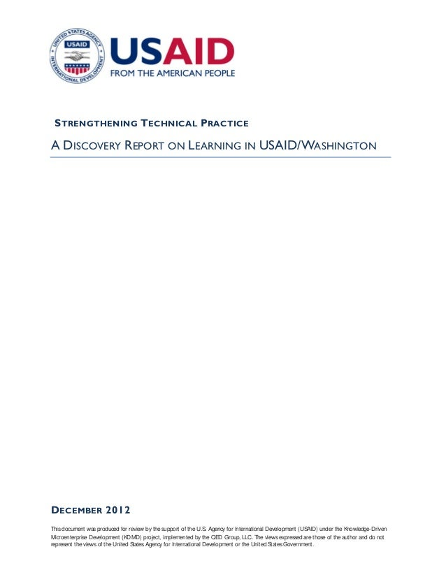 S TRENGTHENING T ECHNICAL P RACTICEA DISCOVERY REPORT ON LEARNING IN USAID/WASHINGTOND ECEMBER 2012This document was produ...